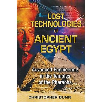 Lost Technologies of Ancient Egypt  Advanced Engineering in the Temples of the Pharaohs by Christopher Dunn
