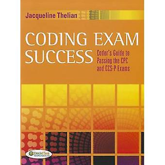 Coding Exam Success - Coder's Guide to Passing the Cpc and CCS-P Exams