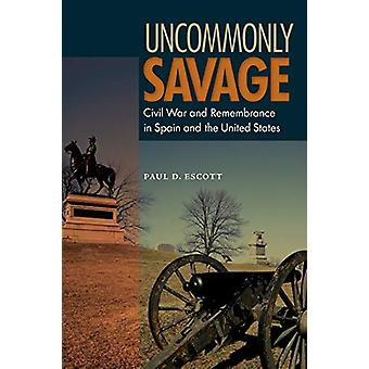 Uncommonly Savage - Civil War and Remembrance in Spain and the United