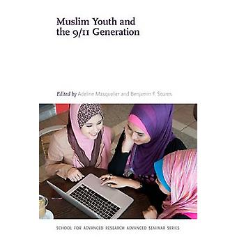 Muslim Youth and the 9/11 Generation by Adeline Masquelier - Benjamin