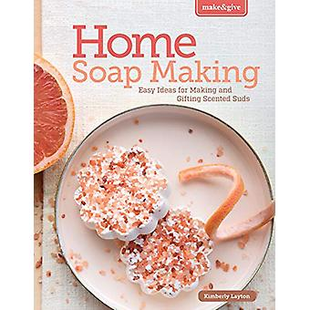 Home Soapmaking - Easy Ideas for Making and Gifting Scented Suds - 978