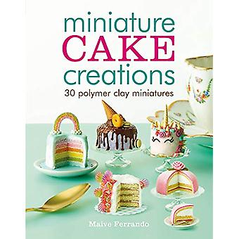 Miniatuur Cake Creations - 30 Polymer Clay Miniatures door Maive Ferrand