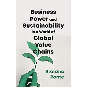 Business - Power and Sustainability in a World of Global Value Chains