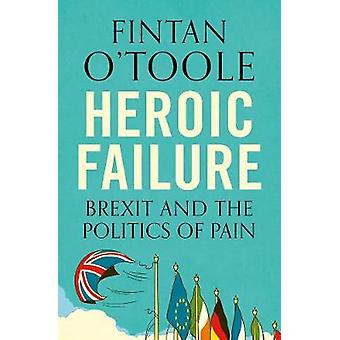 Heroic Failure - Brexit and the Politics of Pain by Fintan O'Toole - 9
