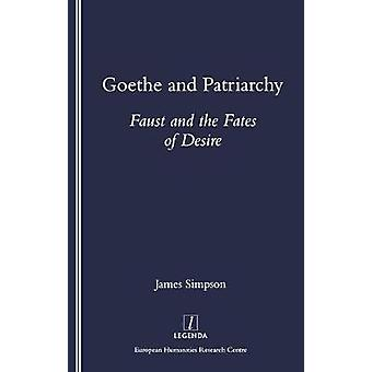 Goethe and Patriarchy - Faust and the Fates of Desire by James Simpson
