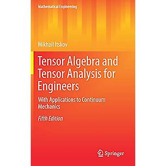 Tensor Algebra and Tensor Analysis for Engineers - With Applications t