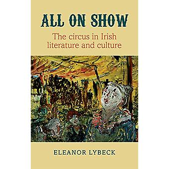 All on Show - The circus in Irish literature and culture by Eleanor Ly