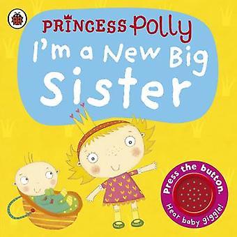 Ich bin eine neue große Schwester - eine Prinzessin Polly Buch von Amanda Li - 9781409313