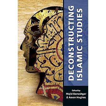 Deconstructing Islamic Studies by Majid Daneshgar - 9780674244689 Book