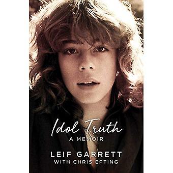 Idol Truth - A Memoir by Leif Garrett - 9781642932362 Book