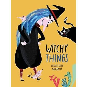 Witchy Things by Mariasole Brusa & Illustrated by Marta Sevilla