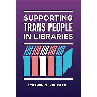 Supporting Trans People in Libraries by Stephen G. Krueger - 97814408