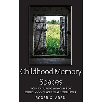 Childhood Memory Spaces: How Enduring Memories of Childhood Places Shape Our Lives
