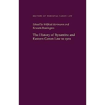 The History of Byzantine and Eastern Canon Law to 1500 by Wilfried Ha