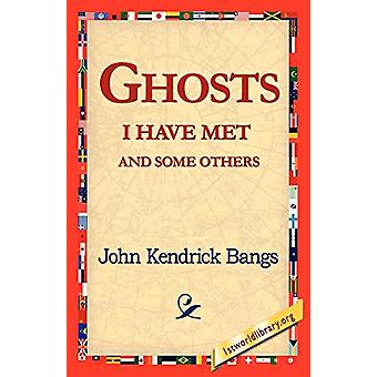 Ghosts I Have Met and Some Others by John Kendrick Bangs - 9781421818