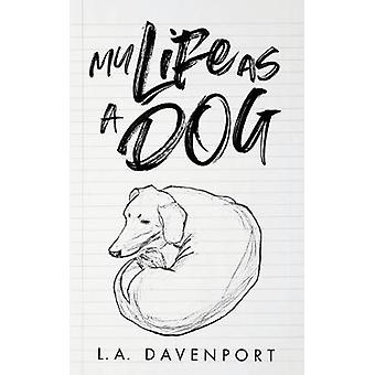 My Life as a Dog by L.A. Davenport - 9781916164031 Book