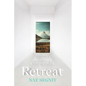 Retreat The Risks and Rewards of Stepping Back from the World