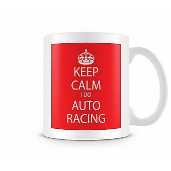 Keep Calm I Do Auto Racing Printed Mug