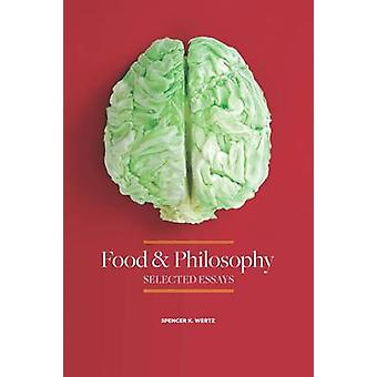 Food and Philosophy - Selected Essays by Spencer K. Wertz - 9780875656