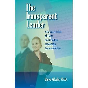 The Transparent Leader - Effective Leadership Communication a Business