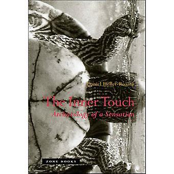 The Inner Touch - Archaeology of a Sensation by Daniel  Heller-Roazen