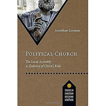 Political Church: The Local Assembly as Embassy of Christ's Rule (Studies in Christian Doctrine and Scripture)