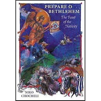 Prepare, O Bethlehem!: The Feast of the Nativity [Illustrated]