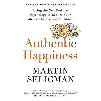 Authentic Happiness: Verwenden die neue Positive Psychologie für dauerhafte Erfüllung Ihres Potenzials