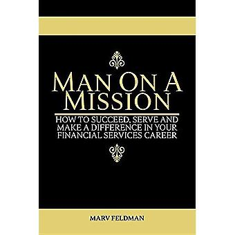Man op een missie: hoe om te slagen, dienen, en een verschil maken in uw carrière van financiële diensten