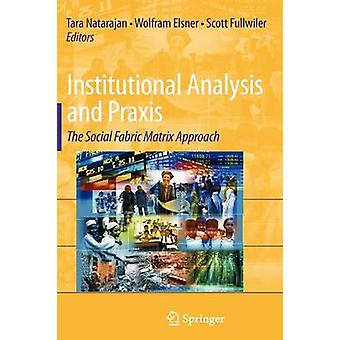 Institutional Analysis and Praxis  The Social Fabric Matrix Approach by Natarajan & Tara
