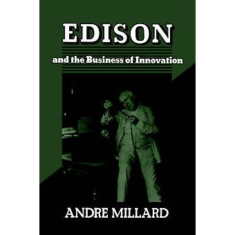 EDISON AND THE BUSINESS OF INNOVATION by Millard & Andre