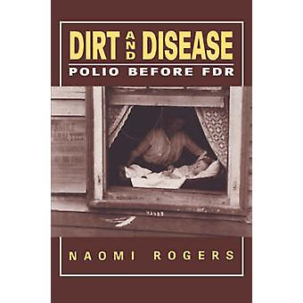 Dirt and Disease Polio Before FDR by Rogers & Naomi