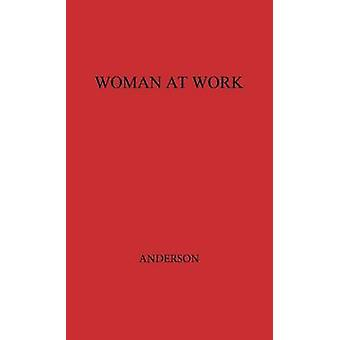 Woman at Work The Autobiography of Mary Anderson as Told to Mary N. Winslow by Anderson & Mary