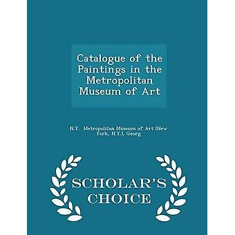 Catalogue of the Paintings in the Metropolitan Museum of Art  Scholars Choice Edition by Metropolitan Museum of Art New York & N.