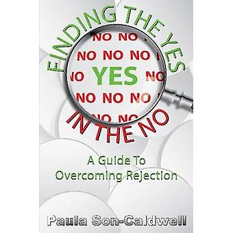 Finding the Yes in the No A Guide to Overcoming Rejection by SonCaldwell & Paula