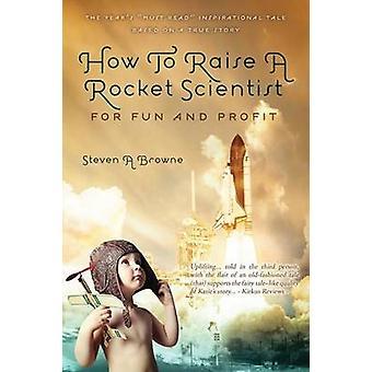 Hvordan å øke rakettforsker for moro og Profit av Browne & Steven A.