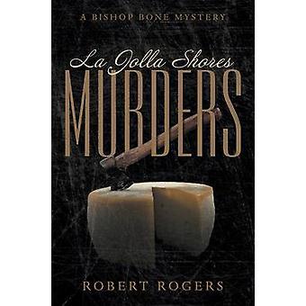 La Jolla Shores Murders A Bishop Bone Mystery by Rogers & Robert
