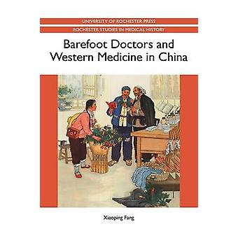 Barefoot Doctors and Western Medicine in China by Fang & Xiaoping