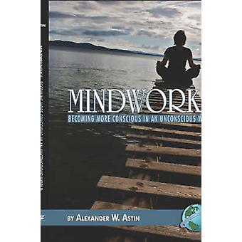 Mindworks Becoming More Conscious in an Unvonscious World Hc by Astin & Alexander W.