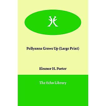 Pollyanna växer upp genom Porter & Eleanor H.