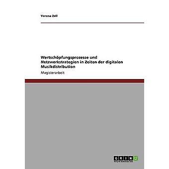 Digitale Musikdistribution. Wertschpfungsprozesse Und Netzwerkstrategien. von Zell & Verena