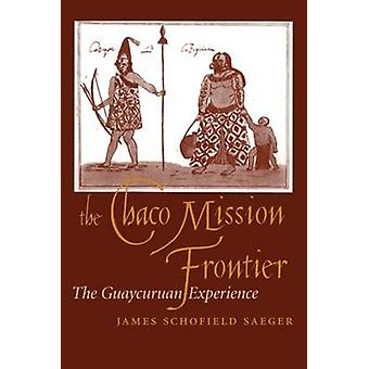The Chaco Mission Frontier - The Guaycuruan Experience by James Schofi