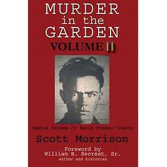 Murder in the Garden - Famous Crimes of Early Fresno County - v. 2 by S