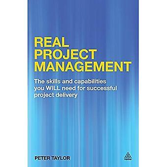 Echte projectmanagement: De vaardigheden en capaciteiten u nodig heeft voor succesvolle Project Delivery