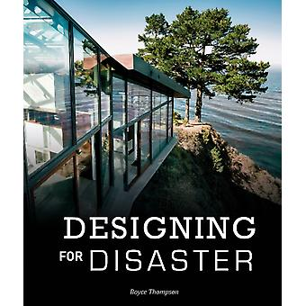Designing for Disaster Domestic Architecture in the Era of by Boyce Thompson
