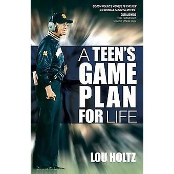 A Teens Game Plan for Life by Holtz & Lou