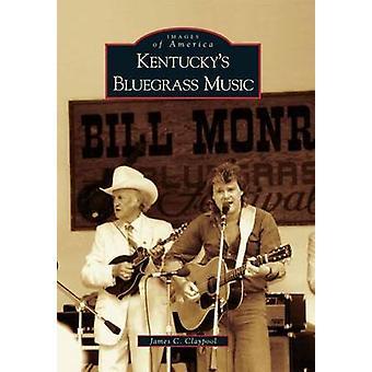 Kentucky's Bluegrass Music by James C Claypool - 9780738585611 Book