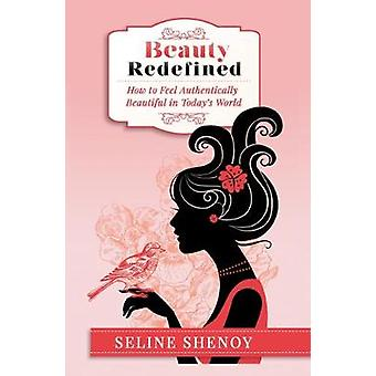 Beauty Redefined - How to Feel Authentically Beautiful in Today's Worl