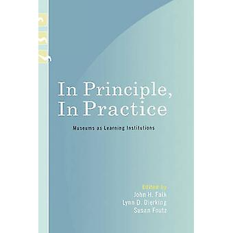 In Principle in Practice Museums as Learning Institutions by Falk & John H.