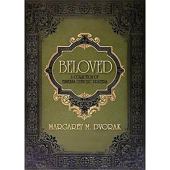 Beloved a Collection of Timeless Catholi A Collection of Timeless Catholic Prayers by Dvorak & Margaret